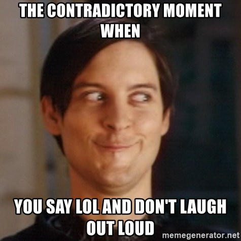 Peter Parker Spider Man - the contradictory moment when you say lol and don't laugh out loud