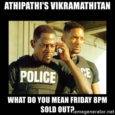 Shit Just Got Real - Athipathi's Vikramathitan What do you mean Friday 8pm SOLD OUT?