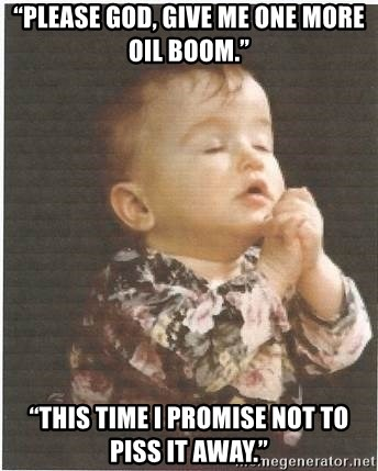 "praying baby 80s - ""Please God, give me one more oil boom.""  ""This time I promise not to piss it away."""