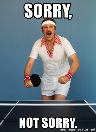 Ping Pong Will Ferrell - Sorry, Not sorry.