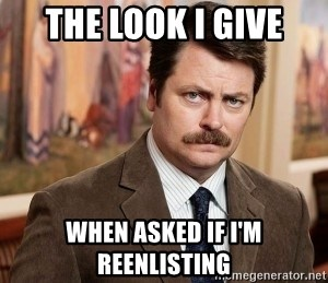 Ron Swanson - The look I give When asked if I'm reenlisting