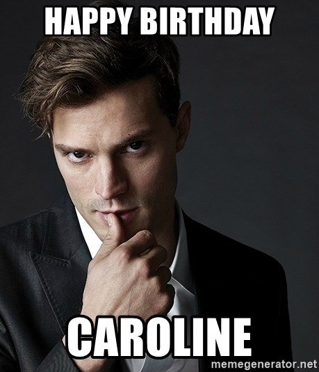 Happy Birthday Caroline Christian Grey Jamie Dornan Meme Generator