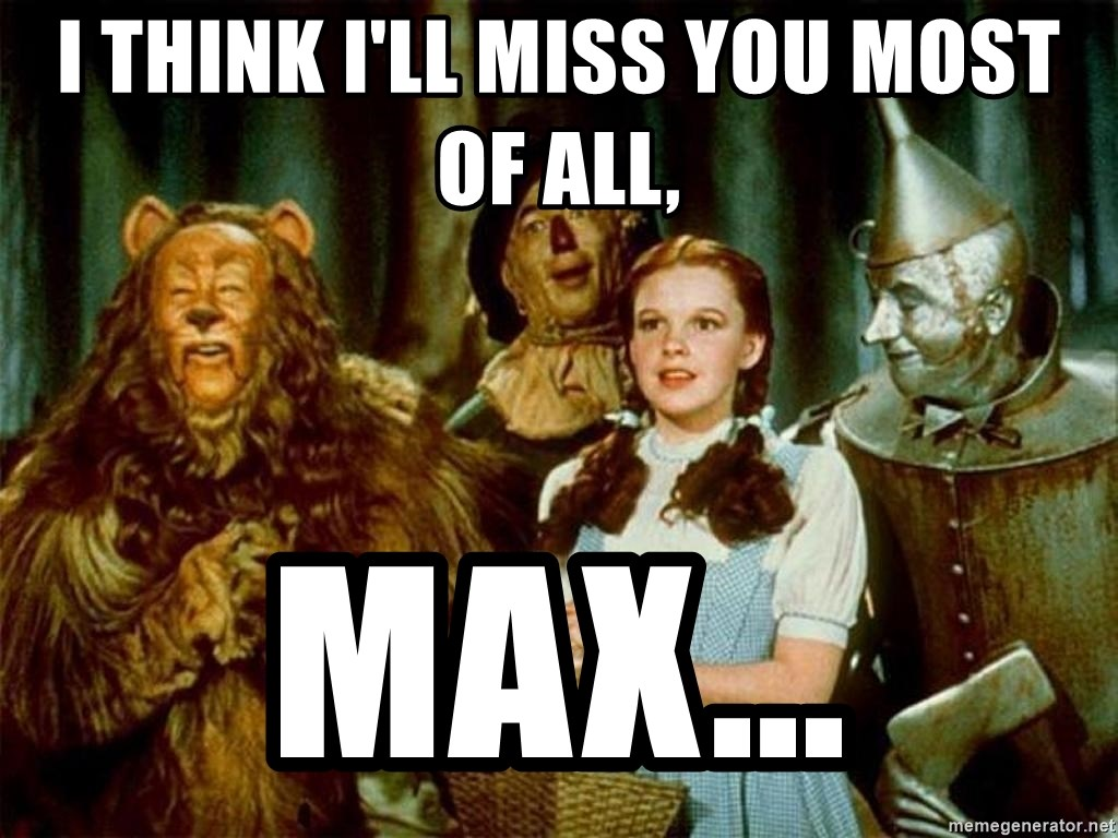 I Think Ill Miss You Most Of All Max Dorothy Wizard Of Oz