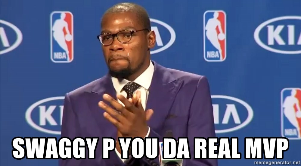 SWAGGY P YOU DA REAL MVP - KD you the real mvp f | Meme ...