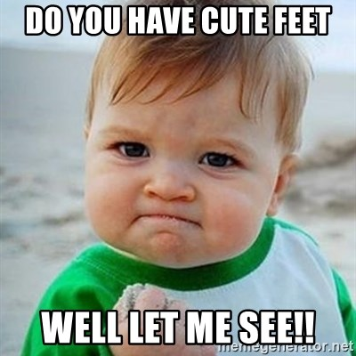 do you have cute feet well let me see do you have cute feet well let me see!! victory baby meme generator