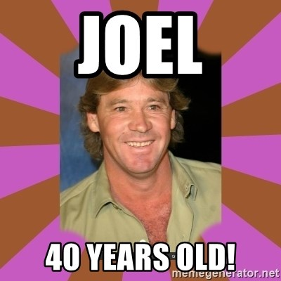 steve irwin - Joel 40 years old!