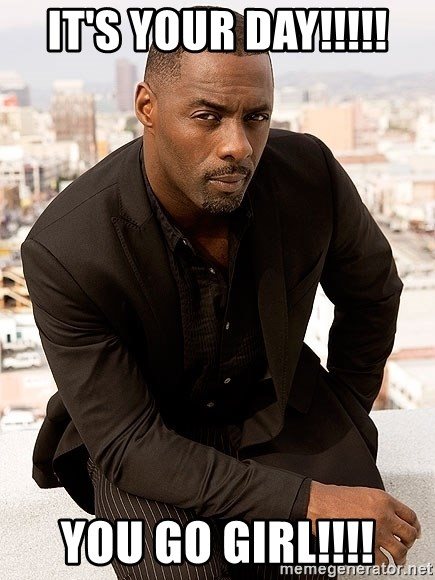 Idris Elba AKA WRANZELL - IT'S YOUR DAY!!!!! YOU GO GIRL!!!!