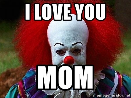 I Love You Mom Pennywise The Clown Meme Generator