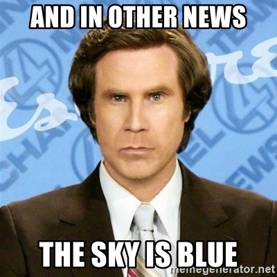 and in other news the sky is blue in other news meme generator rh memegenerator net