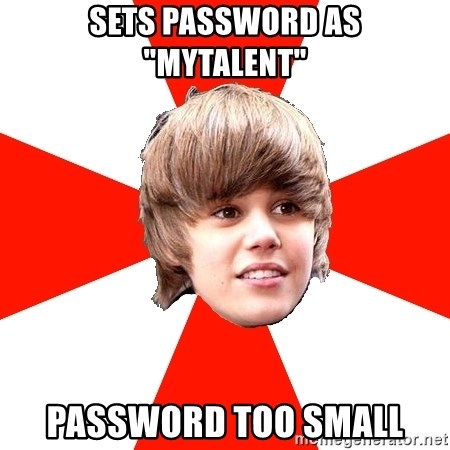 """Justin Bieber - sets password as """"mytalent"""" password too small"""