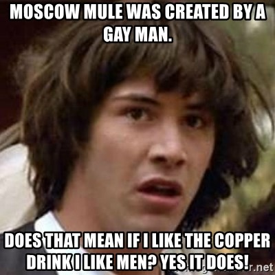 59273991 moscow mule was created by a gay man does that mean if i like the