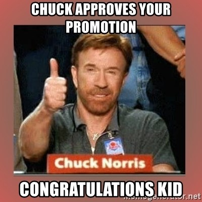 Chuck Norris Thumbs Up - Chuck approves your promotion  Congratulations kid