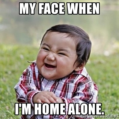 evil toddler kid2 - My face when  I'm home alone.