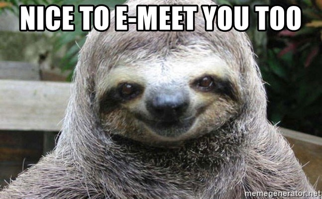 Happy Sloth yay - nice to e-meet you too