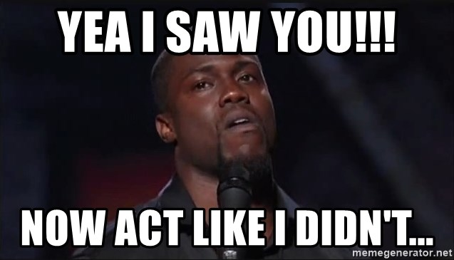 Kevin Hart Face - Yea I Saw You!!! Now Act Like I Didn't...