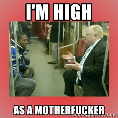 Rob Ford - I'm high as a motherfucker