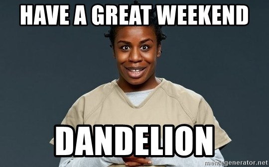Crazy Eyes Orange is the new Black - Have a great weekend  Dandelion