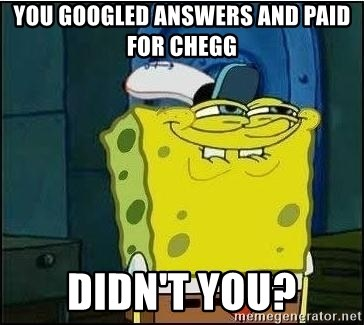 59494219 you googled answers and paid for chegg didn't you? spongebob
