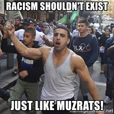 Western Muslim Protestor - RACISM SHOULDN'T EXIST  JUST LIKE MuzRats!