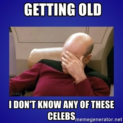 Picard facepalm  -  getting old i don't know any of these celebs