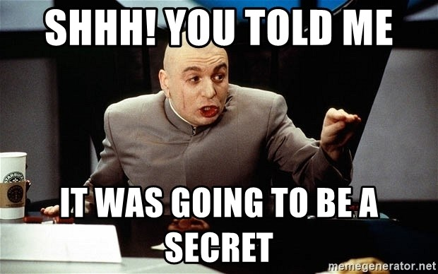 Shhh You Told Me It Was Going To Be A Secret Dr Evil Shhhhh