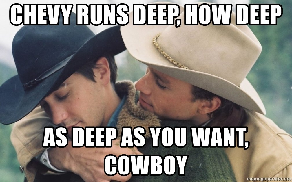 Brokeback Mountain - Chevy runs deep, how deep As deep as you want, cowboy