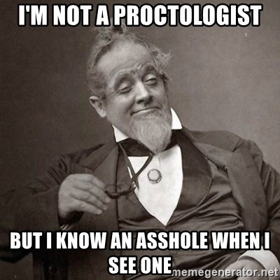 9ef326cf7 I'm not a proctologist but I know an asshole when I see one - 1889 [10]  guy. Share this image