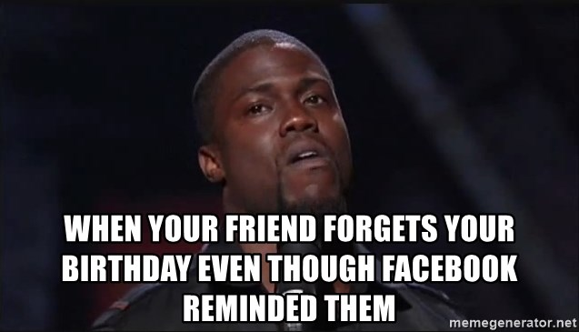 Kevin Hart Face - when your friend forgets your birthday even though facebook reminded them