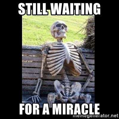 Image result for miracle waiting meme