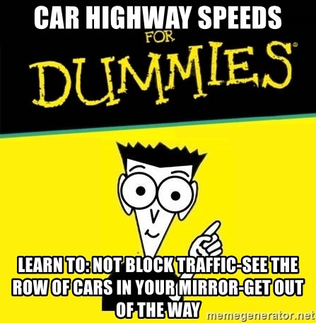 Car Highway Sds Learn To Not Block Traffic See The Row Of Cars In Your Mirror Get Out Way For Dummies