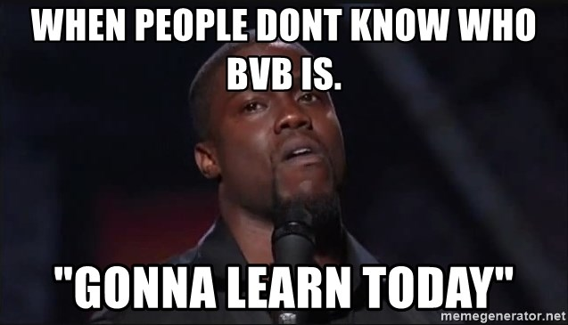 """Kevin Hart Face - when people dont know who bvb is. """"gonna learn today"""""""