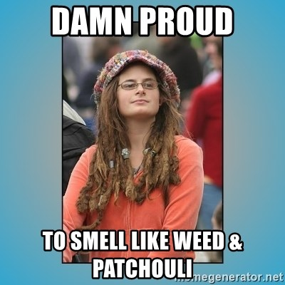 Damn Proud To Smell Like Weed Patchouli Hippie Girl Meme Generator