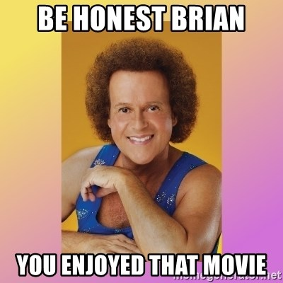Richard Simmons - Be honest Brian you enjoyed that movie