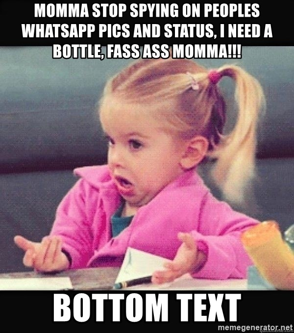 Momma Stop Spying On Peoples Whatsapp Pics And Status I