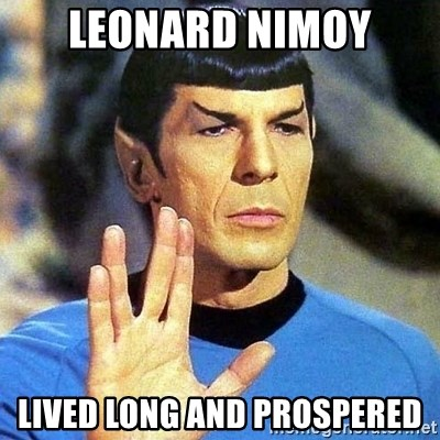 Spock - Leonard Nimoy Lived long and prospered
