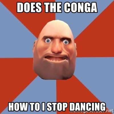 Does the conga HOW TO I STOP DANCING - Noob Heavy TF2 | Meme