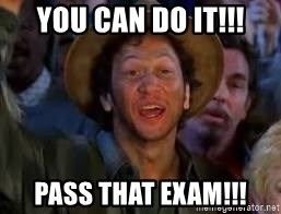 You Can Do It Guy - You can do it!!! Pass that exam!!!