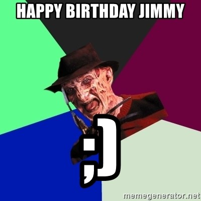 freddy krueger - Happy Birthday Jimmy ;)