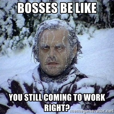 Frozen Jack - Bosses be like You still coming to work right?