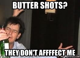 Drunk Charlie Sheen - Butter shots? They don't affffect me