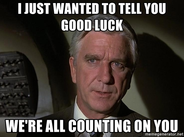 Leslie Nielsen Shirley - I just wanted to tell you good luck we're all counting on you
