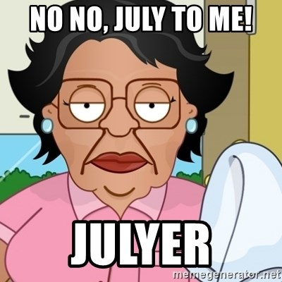 No No July To Me Julyer Family Guy Mexican Maid Meme Generator