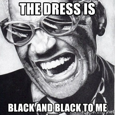 ray charles - the dress is black and black to me