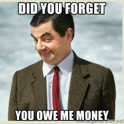 MR bean - did you forget you owe me money