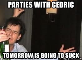 Drunk Charlie Sheen - Parties with Cedric Tomorrow is going to suck