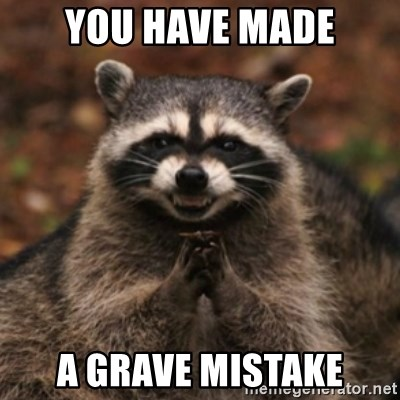 evil raccoon - You have made A grave mistake