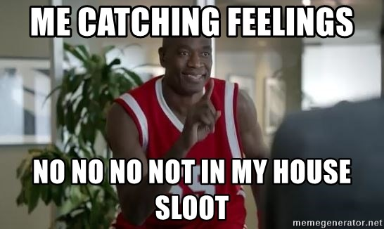 Me Catching Feelings No No No Not In My House Sloot Dikembe