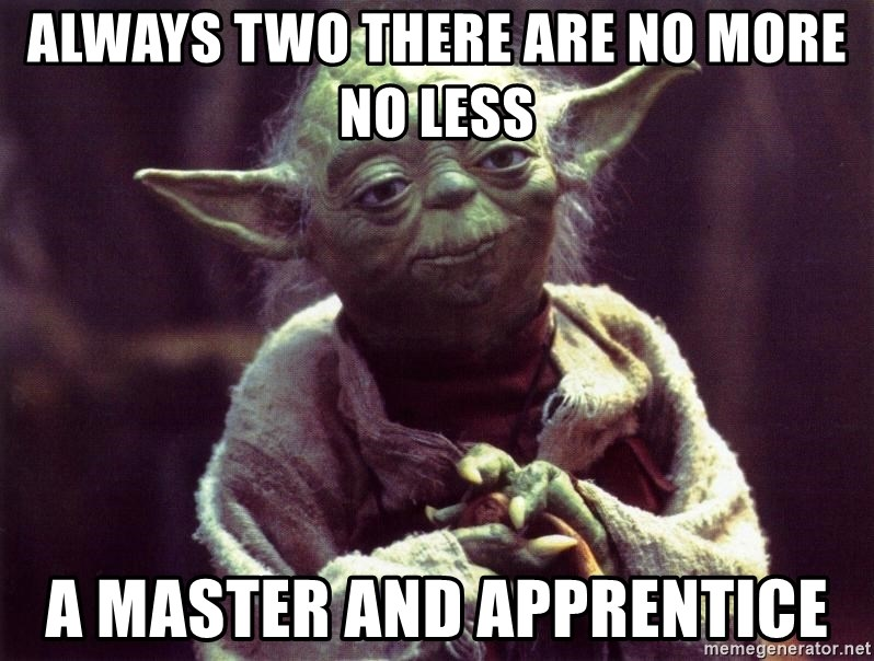 Yoda - always two there are no more no less a master and apprentice