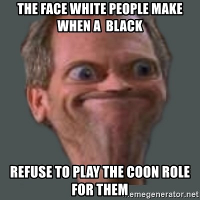 Housella ei suju - the face white people make when a  black  refuse to play the coon role for them