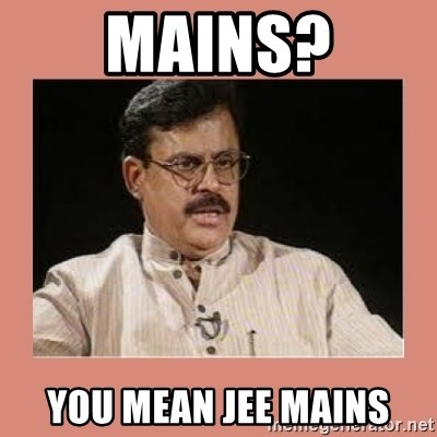 Mains You Mean Jee Mains Indian Father Meme Generator